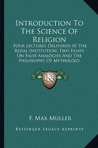 Introduction To The Science Of Religion: Four Lectures Delivered At The Royal Institution, Two Essays On False Analogies And The Philosophy Of Mythology pdf epub