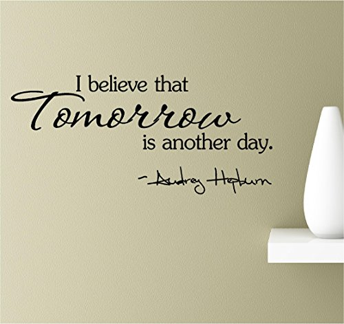 Cheap  I believe that tomorrow is another day. Audrey Hepburn. Vinyl Wall Art..