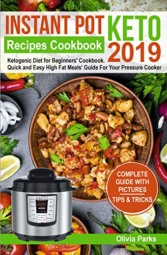 Instant Pot  Keto Recipes  Cookbook 2019: Ketogenic Diet for Beginners' Cookbook.  Quick and Easy High Fat Meals' Guide  For Your Pressure Cooker ()