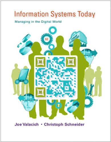 Information Systems Today: Managing in the Digital World (6th Edition) ()