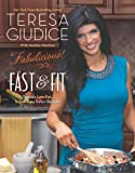 Fabulicious!: Fast & Fit: Teresa's Low-Fat, Super-Easy Italian Recipes