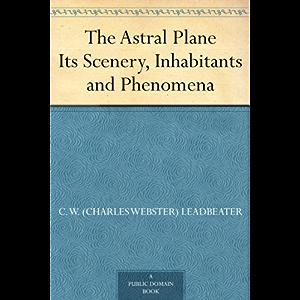 The Astral Plane Its Scenery, Inhabitants and Phenomena