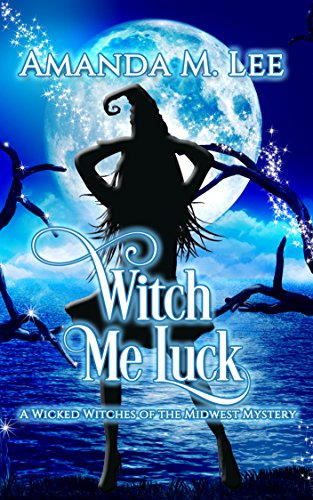 Witch Me Luck (Wicked Witches of the Midwest Book 6)