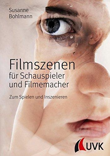Filmszenen Für Schauspieler Und Filmemacher  Zum Spielen Und Inszenieren  Praxis Film