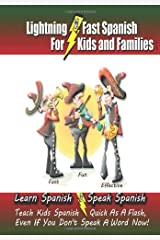 Lightning-fast Spanish for Kids and Families: Learn Spanish, Speak Spanish, Teach Kids Spanish- Quick as a Flash, Even if You Don't Speak a Word Now! Paperback