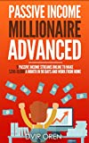 Passive Income Millionaire Advanced: 9 Passive Income Streams Online To Make $200-10,000 A Month In 90 Days And Work From Home (Passive Income, Online Business, Passive Income Streams Book 3)