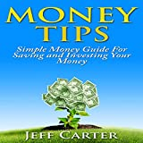 Money Tips: Simple Money Guide for Saving and Investing Your Money