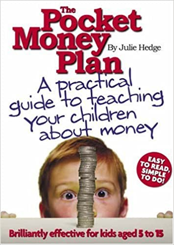 The Pocket Money Plan: A Practical Guide to Teaching Children about Money: Three Easy Steps to Help Children Learn About Money