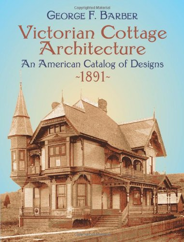 Victorian Cottage Architecture: An American Catalog of Designs, 1891 (Dover Architecture) by Dover Publications