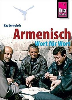 Book Armenian Grammar for Germans. . With Armenian-German Classified Phrasebook and German-Armenian & Armenian-German Vocabularies. Illustrated: Armenisch Wort Fuer Wort by R Avak (1999-12-31)