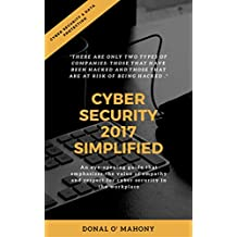 Cyber Security 2017 Simplified: This book is to assist with recognising and being aware of the current cyber threats out there , and how to be pro-active ... regarding mitigation. (English Edition)