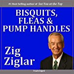 Biscuits, Fleas, and Pump Handles | Zig Ziglar