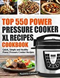 Top 550 Power Pressure Cooker XL Recipes Cookbook: Quick, Simple...
