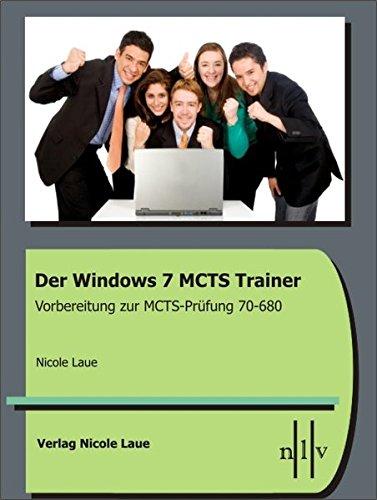 Der Windows 7 MCTS Trainer - Vorbereitung zur MCTS-Prüfung 70-680 Taschenbuch – 25. November 2009 Nicole Laue 3937239421 Betriebssysteme Informatik