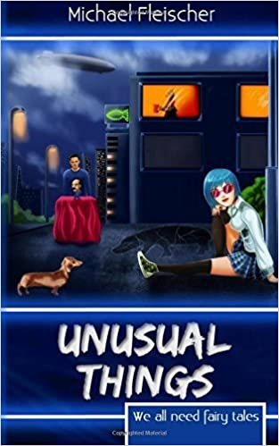 Unusual Things: We All Need Fairy Tales by Michael Fleischer (2014-07-18)