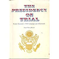 The Presidency on Trial: Robert Kennedy's 1968 Campaign and Afterwards.