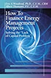How to Finance Energy Management Projects, Eric Woodroof and Albert Thumann, 1466571535