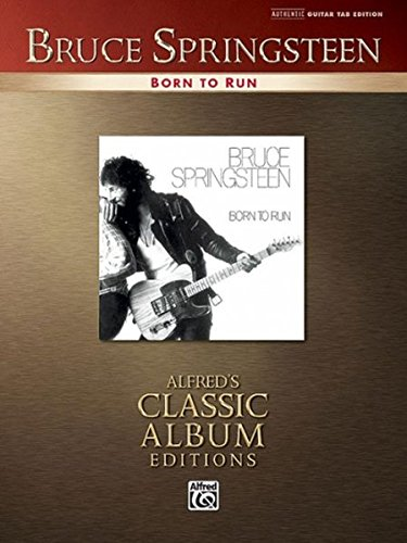 Born to Run: Authentic Guitar TAB (Alfred's Classic Album Editions) ()