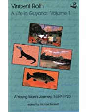 Vincent Roth, A Life in Guyana, Volume 1: A Young Man's Journey, 1889–1923