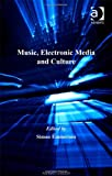 Music, Electronic Media and Culture, Emmerson, Simon, 0754601099