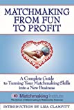 Matchmaking From Fun to Profit: A Complete Guide to Turning Your Matchmaking Skills into a New Business