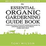 The Essential Organic Gardening Guide Book   Tony Wilson