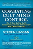 Combating Cult Mind Control: The #1 Best-selling Guide to Protection, Rescue, and Recovery from Destructive Cults by Hassan, Steven (2015) Paperback
