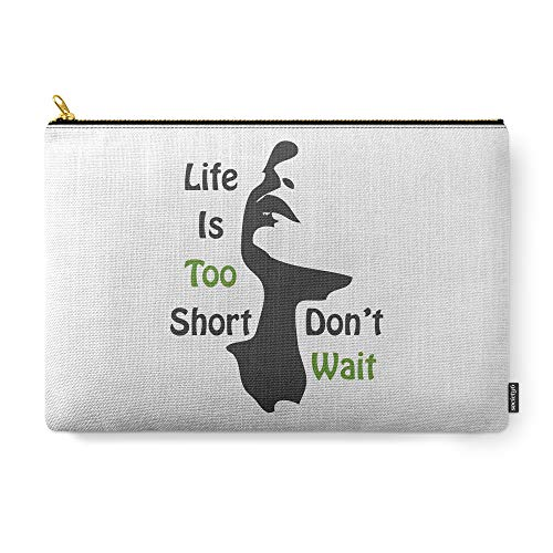 Society6 Pouch, Size Large (12.5'' x 8.5''), Life Is Too Short-Don't Wait by the_artwork_corner by Society6