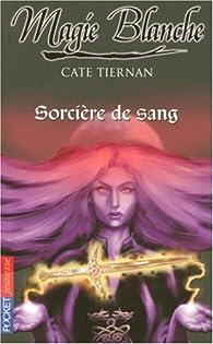 Magie blanche, Tome 3 : Sorcière de sang par Cate Tiernan