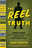 The Reel Truth: Everything You Didn't Know You Need to Know About Making an Independent Film