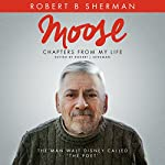 Moose: Chapters from My Life | Robert B. Sherman