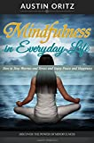 Mindfulness in Everyday Life: How to Stop Worries and Stress and Enjoy Peace and Happiness with Mindfulness and Meditation