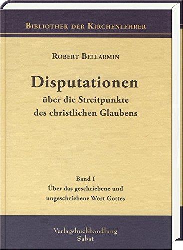 Disputationen über die Streitpunkte des christlichen Glaubens: Über das geschriebene und ungeschriebene Wort Gottes (Bd I) (Bibliothek der Kirchenlehrer)