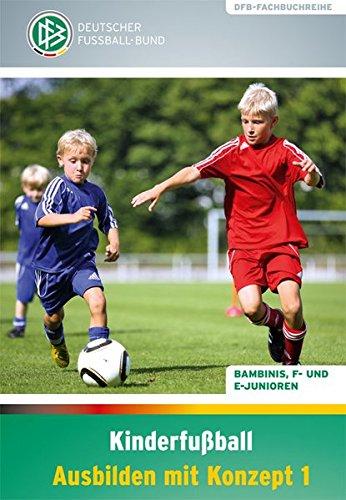 Kinderfußball   Ausbilden Mit Konzept 1  Bambinis F  Und E Junioren  DFB Fachbuchreihe