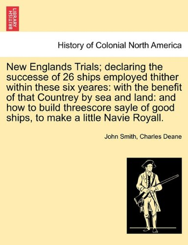 New Englands Trials; declaring the successe of 26 ships employed thither within these six yeares: with the benefit of that Countrey by sea and land: ... of good ships, to make a little Navie Royall. pdf