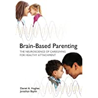 Brain-Based Parenting: The Neuroscience of Caregiving for Healthy Attachment: 0