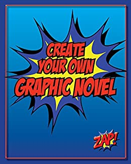 create your own graphic novel how to write a graphic novel and