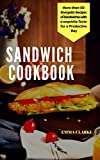 Sandwich Cookbook: More than 50 Energetic Recipes of Sandwiches with a Exquisite Taste for a Productive Day (Easy Meal Book 17)