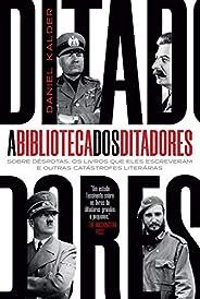 A biblioteca dos ditadores: Sobre déspotas, os livros que eles escreveram escreveram e outras catástrofes lite