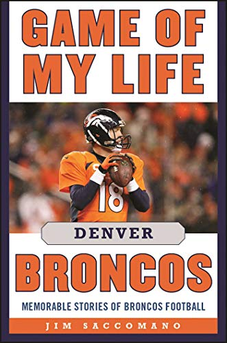 (Game of My Life Denver Broncos: Memorable Stories of Broncos Football)