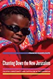 Chanting Down the New Jerusalem: Calypso, Christianity, and Capitalism in the Caribbean (The Anthropology of Christianity)