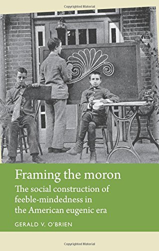 Framing the moron: The social construction of feeble-mindedness in the American eugenic era (Disability History MUP)