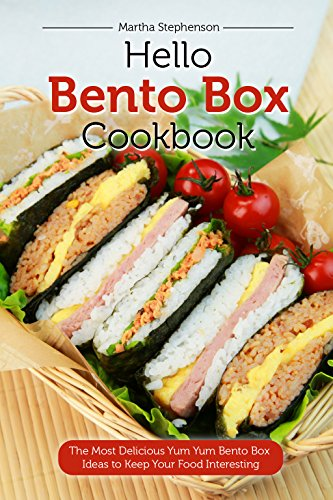 Hello Bento Box Cookbook: The Most Delicious Yum Yum Bento Box Ideas to Keep Your Food Interesting by Martha Stephenson