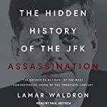 The Hidden History of the JFK Assassination: The Definitive Account of the Most Controversial Crime of the Twentieth Century | Lamar Waldron