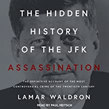 The Hidden History of the JFK Assassination: The Definitive Account of the Most Controversial Crime of the Twentieth Century Audiobook by Lamar Waldron Narrated by Paul Heitsch