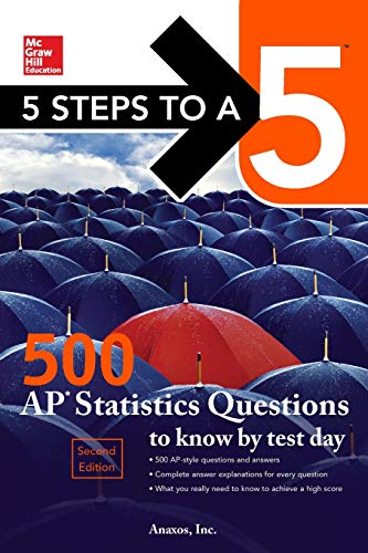 5 Steps to a 5: 500 AP Statistics Questions to Know by Test Day, Second Edition (The Practice Of Statistics Second Edition Answers)