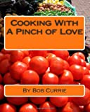 Cooking with a Pinch of Love, Bob Currie, 1456550578