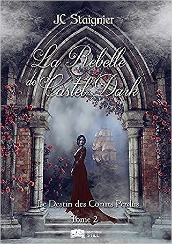 Télécharger Le Destin des coeurs perdus, tome 2: La Rebelle de Castel Dark gratuit de livres en PDF