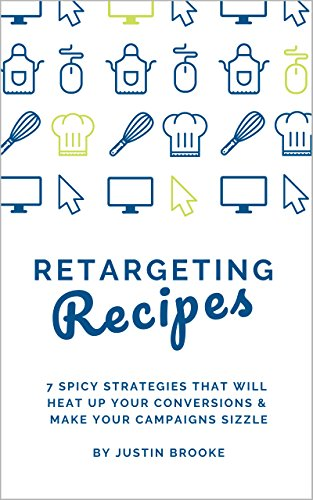 (Retargeting Recipes: 7 Spicy Strategies That Will Heat Up Your Conversions & Make Your Campaigns Sizzle)