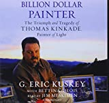 Billion Dollar Painter: The Triumph and Tragedy of Thomas Kinkade, Painter of Light: Library Edition